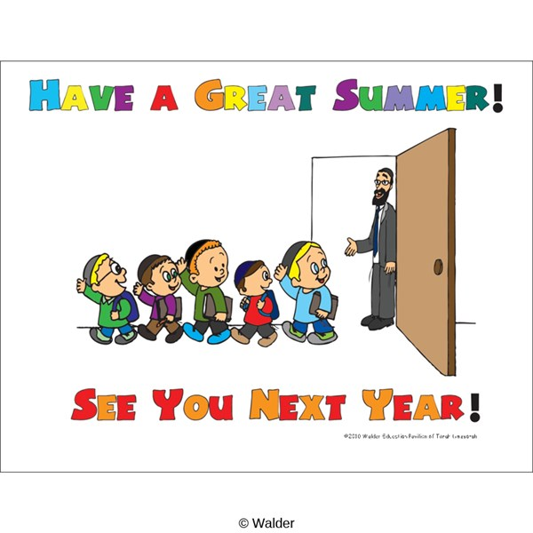 Have a Great Summer See You Next Year. Rebbe and Boys ...